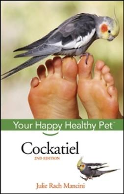 Mancini, Julie Rach - Cockatiel: Your Happy Healthy Pet, ebook