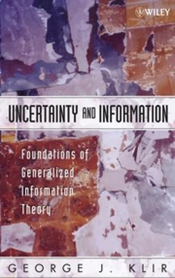 Klir, George J. - Uncertainty and Information: Foundations of Generalized Information Theory, ebook