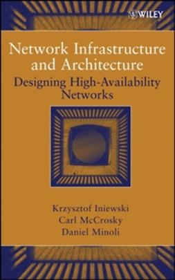 Iniewski, Krzysztof - Network Infrastructure and Architecture : Designing High-Availability Networks, ebook