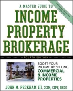 Peckham, John M. - A Master Guide to Income Property Brokerage: Boost Your Income By Selling Commercial and Income Properties, ebook
