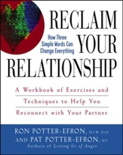 Potter-Efron, Patricia S. - Reclaim Your Relationship: A Workbook of Exercises and Techniques to Help You Reconnect with Your Partner, ebook