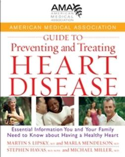 Havas, Stephen - American Medical Association Guide to Preventing and Treating Heart Disease: Essential Information You and Your Family Need to Know about Having a Healthy Heart, e-bok