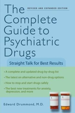 Drummond, Edward H. - The Complete Guide to Psychiatric Drugs: Straight Talk for Best Results, ebook