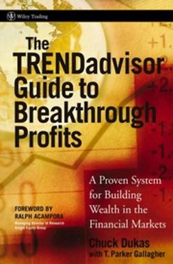 Dukas, Chuck - The TRENDadvisor Guide to Breakthrough Profits: A Proven System for Building Wealth in the Financial Markets, ebook