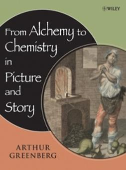 Greenberg, Arthur - From Alchemy to Chemistry in Picture and Story, e-kirja