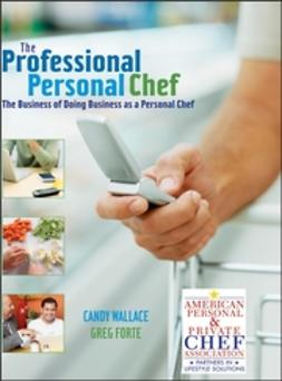 Forte, Greg - The Professional Personal Chef: The Business of Doing Business as a Personal Chef, ebook