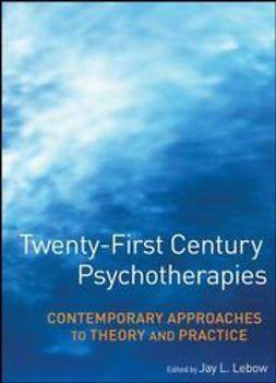 Lebow, Jay L. - Twenty-First Century Psychotherapies: Contemporary Approaches to Theory and Practice, e-bok