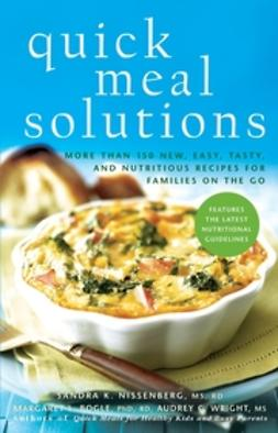 Bogle, Margaret L. - Quick Meal Solutions: More Than 150 New, Easy, Tasty, and Nutritious Recipes for Families on the Go, ebook