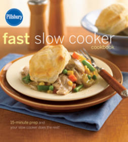 UNKNOWN - Pillsbury Fast Slow Cooker Cookbook: 15-minute prep and your slow cooker does the rest!, e-kirja