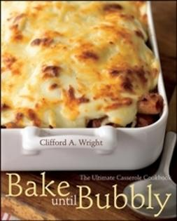Wright, Clifford A. - Bake until Bubbly: The Ultimate Casserole Cookbook, e-bok