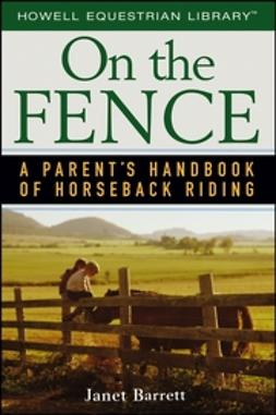 Barrett, Janet - On the Fence: A Parent's Handbook of Horseback Riding, ebook