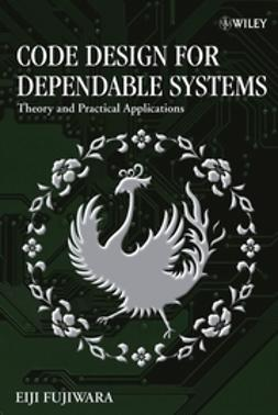 Fujiwara, Eiji - Code Design for Dependable Systems: Theory and Practical Applications, e-kirja