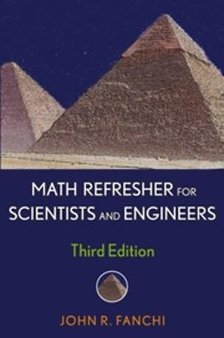 Fanchi, John R. - Math Refresher for Scientists and Engineers, ebook