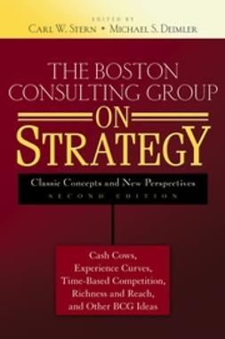 Deimler, Michael S. - The Boston Consulting Group on Strategy: Classic Concepts and New Perspectives, e-bok
