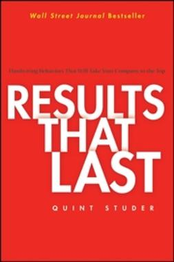 Studer, Quint - Results That Last: Hardwiring Behaviors That Will Take Your Company to the Top, ebook