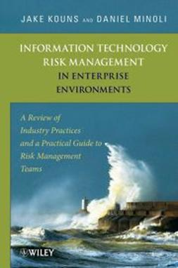 Kouns, Jake - Information Technology Risk Management in Enterprise Environments : A Review of Industry Practices and a Practical Guide to Risk Management Teams, ebook