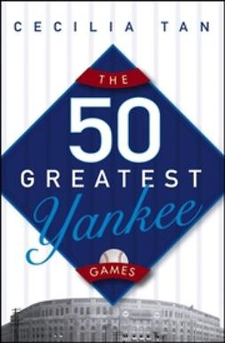 Tan, Cecilia - The 50 Greatest Yankee Games, ebook