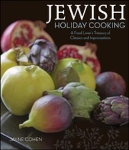 Cohen, Jayne - Jewish Holiday Cooking: A Food Lover's Treasury of Classics and Improvisations, e-kirja