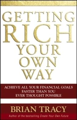 Tracy, Brian - Getting Rich Your Own Way: Achieve All Your Financial Goals Faster Than You Ever Thought Possible, e-kirja