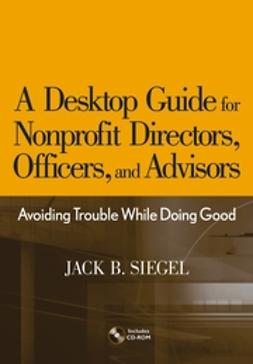 Siegel, Jack B. - A Desktop Guide for Nonprofit Directors, Officers, and Advisors: Avoiding Trouble While Doing Good, ebook