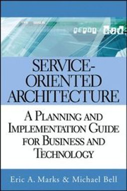 Bell, Michael - Service Oriented Architecture (SOA): A Planning and Implementation Guide for Business and Technology, ebook
