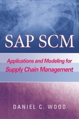 Wood, Dan - SAP SCM: Applications and Modeling for Supply Chain Management (with BW Primer), ebook