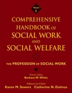 White, Barbara W. - Comprehensive Handbook of Social Work and Social Welfare, The Profession of Social Work, ebook