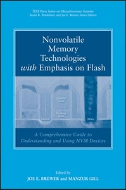 Brewer, Joe - Nonvolatile Memory Technologies with Emphasis on Flash: A Comprehensive Guide to Understanding and Using Flash Memory Devices, ebook