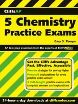Thorpe, Gary S. - CliffsAP 5 Chemistry Practice Exams, e-kirja