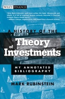 Rubinstein, Mark - A History of the Theory of Investments: My Annotated Bibliography, ebook