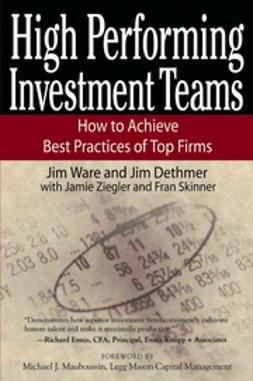 Dethmer, Jim - High Performing Investment Teams: How to Achieve Best Practices of Top Firms, ebook