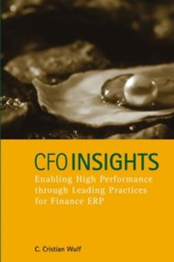 Wulf, C. Cristian - CFO Insights: Enabling High Performance Through Leading Practices for Finance ERP, e-kirja