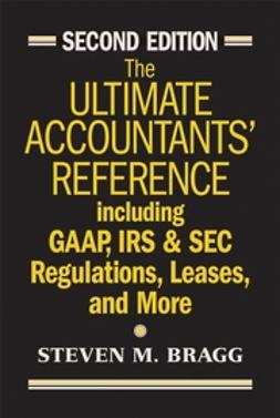 Bragg, Steven M. - The Ultimate Accountants' Reference: Including GAAP, IRS & SEC Regulations, Leases, and More, ebook