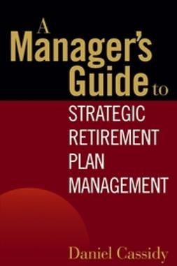 Cassidy, Daniel - A Manager's Guide to Strategic Retirement Plan Management, ebook