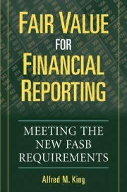 King, Alfred M. - Fair Value for Financial Reporting: Meeting the New FASB Requirements, e-kirja