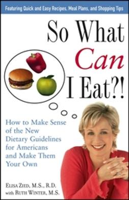 Winter, Ruth - So What Can I Eat!: How to Make Sense of the New Dietary Guidelines for Americans and Make Them Your Own, ebook