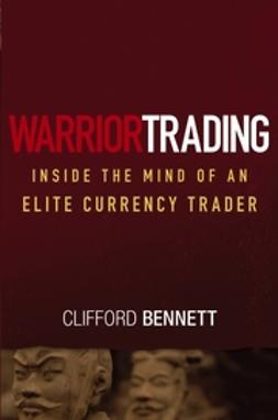 Bennett, Clifford - Warrior Trading: Inside the Mind of an Elite Currency Trader, ebook
