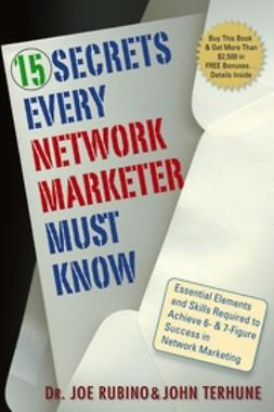 Rubino, Joe - 15 Secrets Every Network Marketer Must Know: Essential Elements and Skills Required to Achieve 6- and 7-Figure Success in Network Marketing, ebook