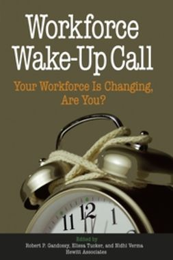 Gandossy, Robert - Workforce Wake-Up Call: Your Workforce is Changing, Are You?, e-bok