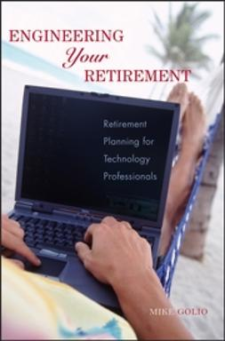 Golio, Mike - Engineering Your Retirement: Retirement Planning for Technology Professionals, ebook