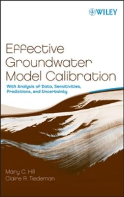 Hill, Mary C. - Effective Groundwater Model Calibration: With Analysis of Data, Sensitivities, Predictions, and Uncertainty, e-bok