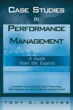 Adkins, Tony C. - Case Studies in Performance Management: A Guide from the Experts, ebook
