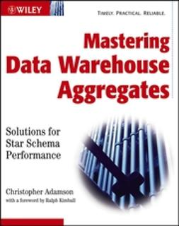 Adamson, Christopher - Mastering Data Warehouse Aggregates: Solutions for Star Schema Performance, ebook