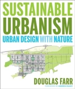 Farr, Douglas - Sustainable Urbanism: Urban Design With Nature, e-bok