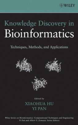 Hu, Xiaohua - Knowledge Discovery in Bioinformatics: Techniques, Methods, and Applications, ebook