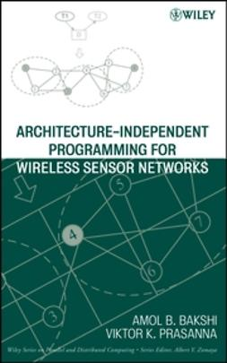 Bakshi, Amol B. - Architecture-Independent Programming for Wireless Sensor Networks, ebook