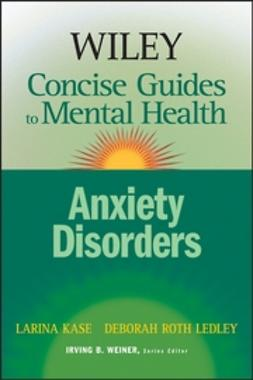 Kase, Larina - Wiley Concise Guides to Mental Health: Anxiety Disorders, e-bok