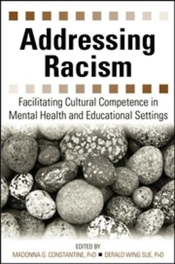 Constantine, Madonna G. - Addressing Racism: Facilitating Cultural Competence in Mental Health and Educational Settings, ebook