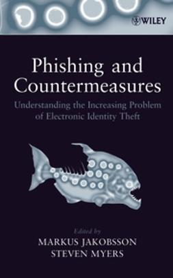 Jakobsson, Markus - Phishing and Countermeasures: Understanding the Increasing Problem of Electronic Identity Theft, ebook