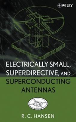 Hansen, R. C. - Electrically Small, Superdirective, and Superconducting Antennas, ebook